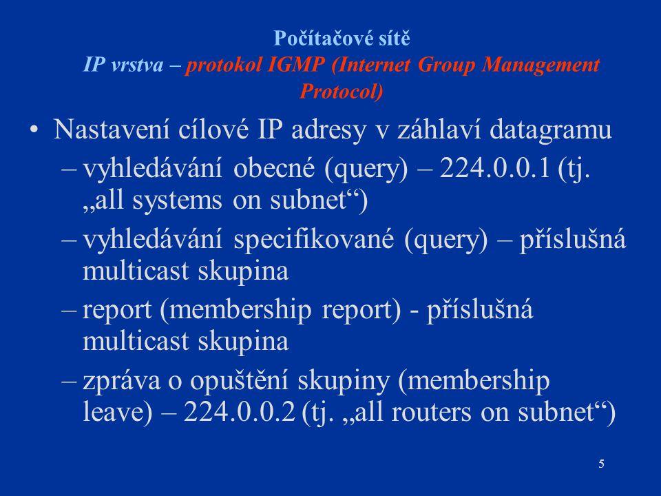6 IP vrstva – protokol IGMP (Internet Group Management Protocol) Komunikace pod protokolem IGMP Multicast router host IGMP report TTL=1 Dest.