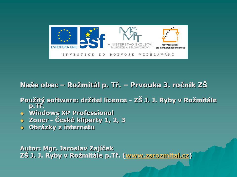 Naše obec – Rožmitál p. Tř. – Prvouka 3. ročník ZŠ Použitý software: držitel licence - ZŠ J. J. Ryby v Rožmitále p.Tř.  Windows XP Professional  Zon