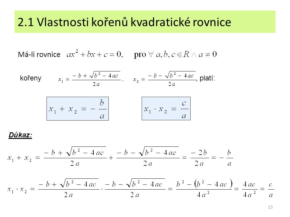 13 2.1 Vlastnosti kořenů kvadratické rovnice Má-li rovnice kořeny, platí: Důkaz: