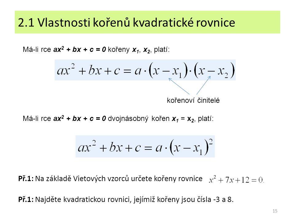 15 2.1 Vlastnosti kořenů kvadratické rovnice Př.1: Na základě Vietových vzorců určete kořeny rovnice Př.1: Najděte kvadratickou rovnici, jejímiž kořen