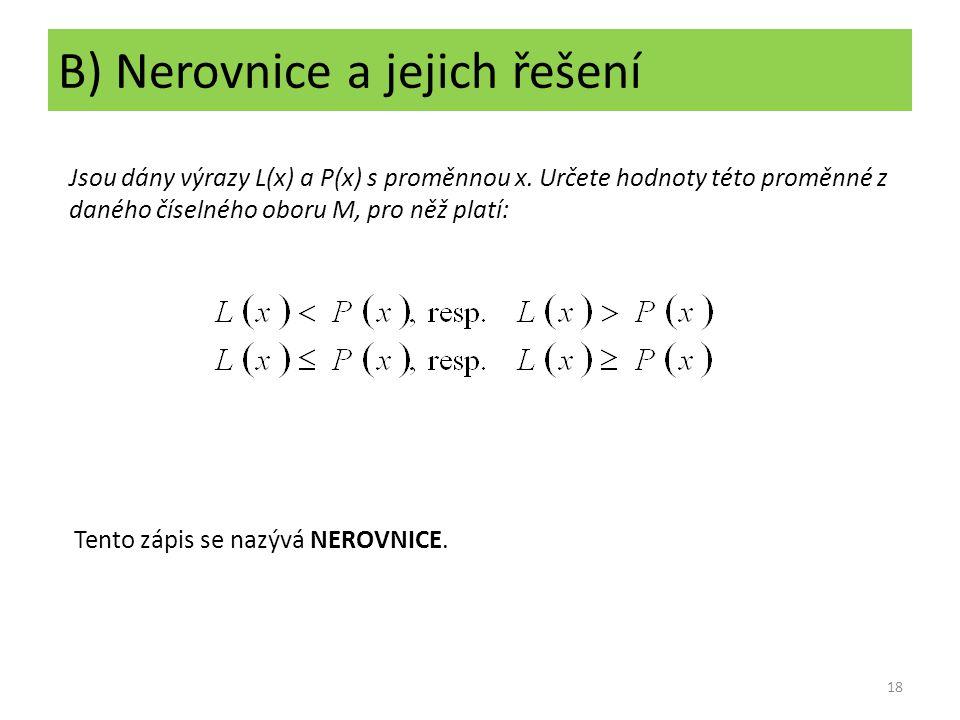 B) Nerovnice a jejich řešení Jsou dány výrazy L(x) a P(x) s proměnnou x. Určete hodnoty této proměnné z daného číselného oboru M, pro něž platí: Tento