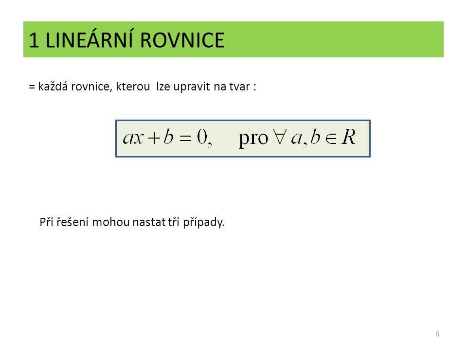 1 LINEÁRNÍ ROVNICE 6 = každá rovnice, kterou lze upravit na tvar : Při řešení mohou nastat tři případy.