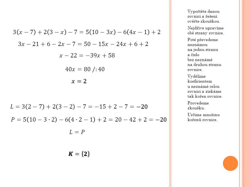 Vypočtěte danou rovnici a řešení ověřte zkouškou. Nejdříve upravíme obě strany rovnice.