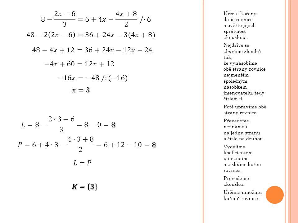 Určete kořeny dané rovnice a ověřte jejich správnost zkouškou.