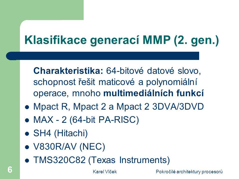 Karel VlčekPokročilé architektury procesorů 6 Klasifikace generací MMP (2.