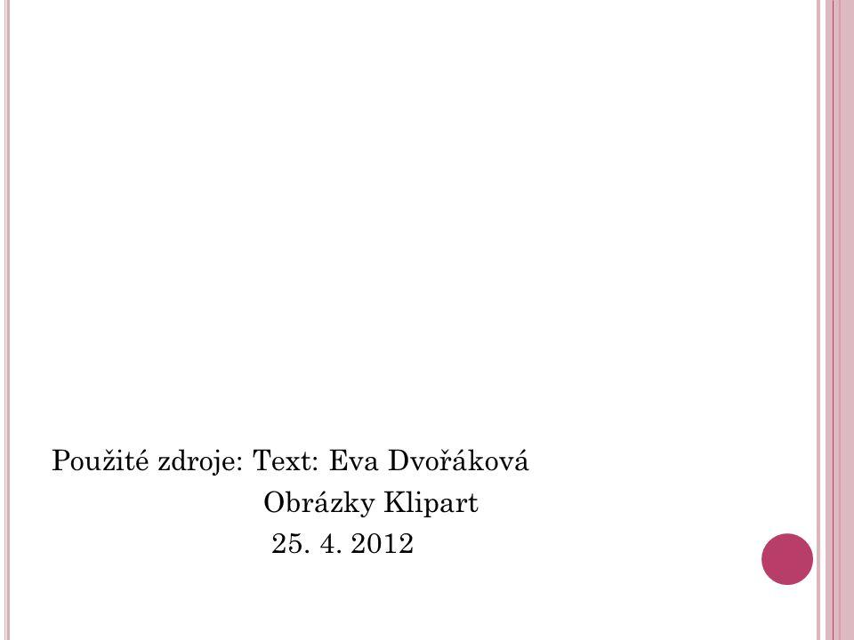Použité zdroje: Text: Eva Dvořáková Obrázky Klipart 25. 4. 2012