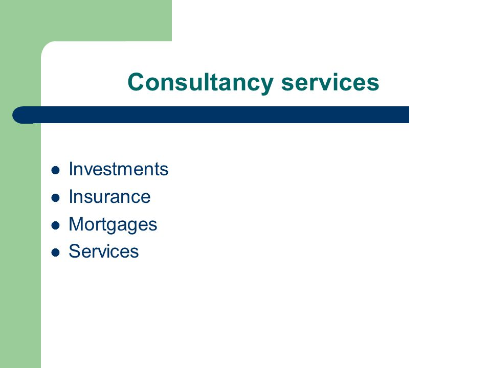 Consultancy services Investments Insurance Mortgages Services