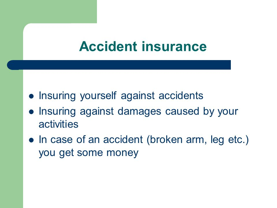Travel insurance Insuring yourself before journeys abroad To avoid high bills at doctors and hospitals in case of illnesses, accidents, car crashes etc.