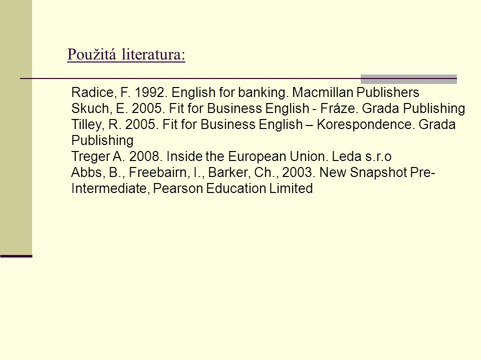 Použitá literatura: Radice, F. 1992. English for banking. Macmillan Publishers Skuch, E. 2005. Fit for Business English - Fráze. Grada Publishing Till