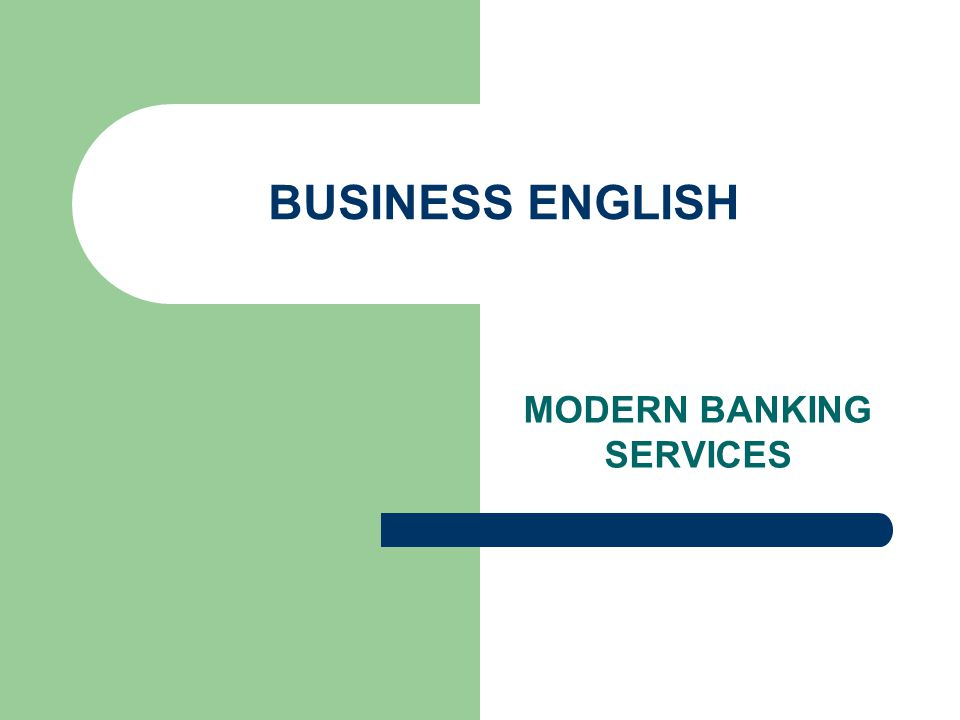 BUSINESS ENGLISH MODERN BANKING SERVICES