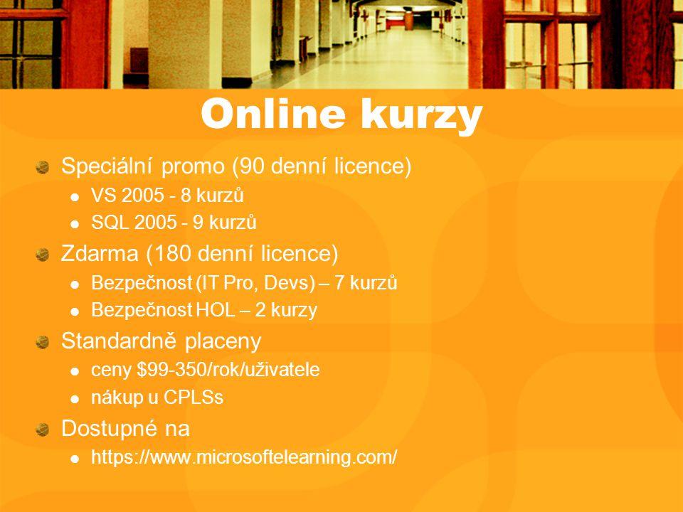 Online kurzy Speciální promo (90 denní licence) VS 2005 - 8 kurzů SQL 2005 - 9 kurzů Zdarma (180 denní licence) Bezpečnost (IT Pro, Devs) – 7 kurzů Bezpečnost HOL – 2 kurzy Standardně placeny ceny $99-350/rok/uživatele nákup u CPLSs Dostupné na https://www.microsoftelearning.com/
