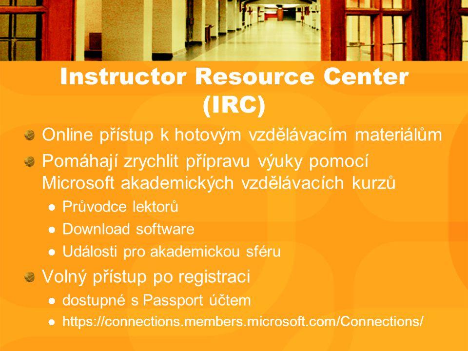 Instructor Resource Center (IRC) Online přístup k hotovým vzdělávacím materiálům Pomáhají zrychlit přípravu výuky pomocí Microsoft akademických vzdělávacích kurzů Průvodce lektorů Download software Události pro akademickou sféru Volný přístup po registraci dostupné s Passport účtem https://connections.members.microsoft.com/Connections/