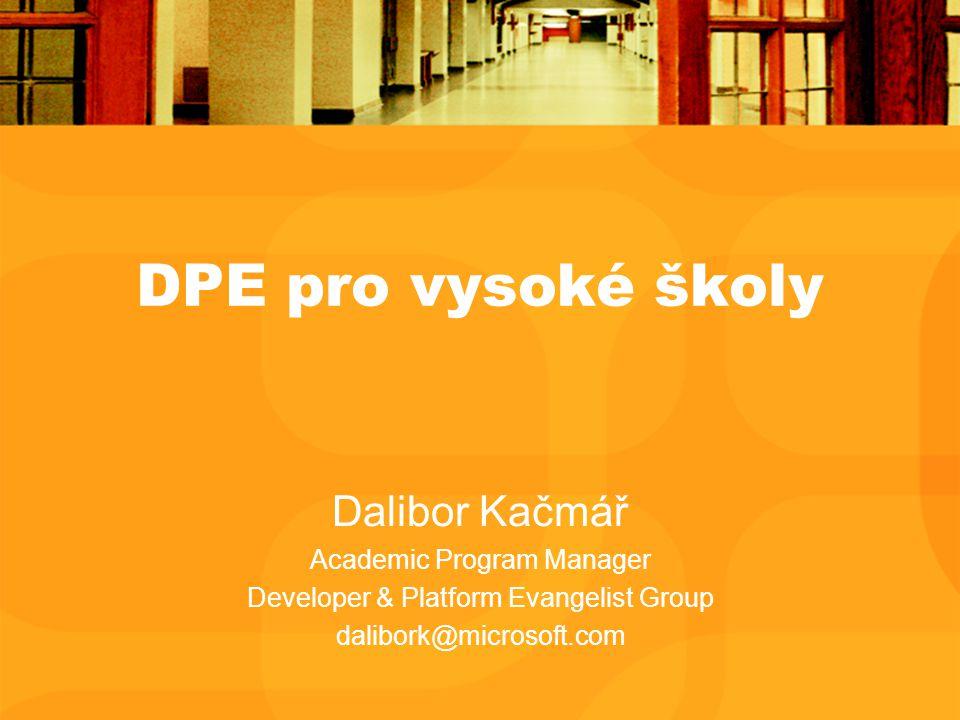 DPE pro vysoké školy Dalibor Kačmář Academic Program Manager Developer & Platform Evangelist Group dalibork@microsoft.com