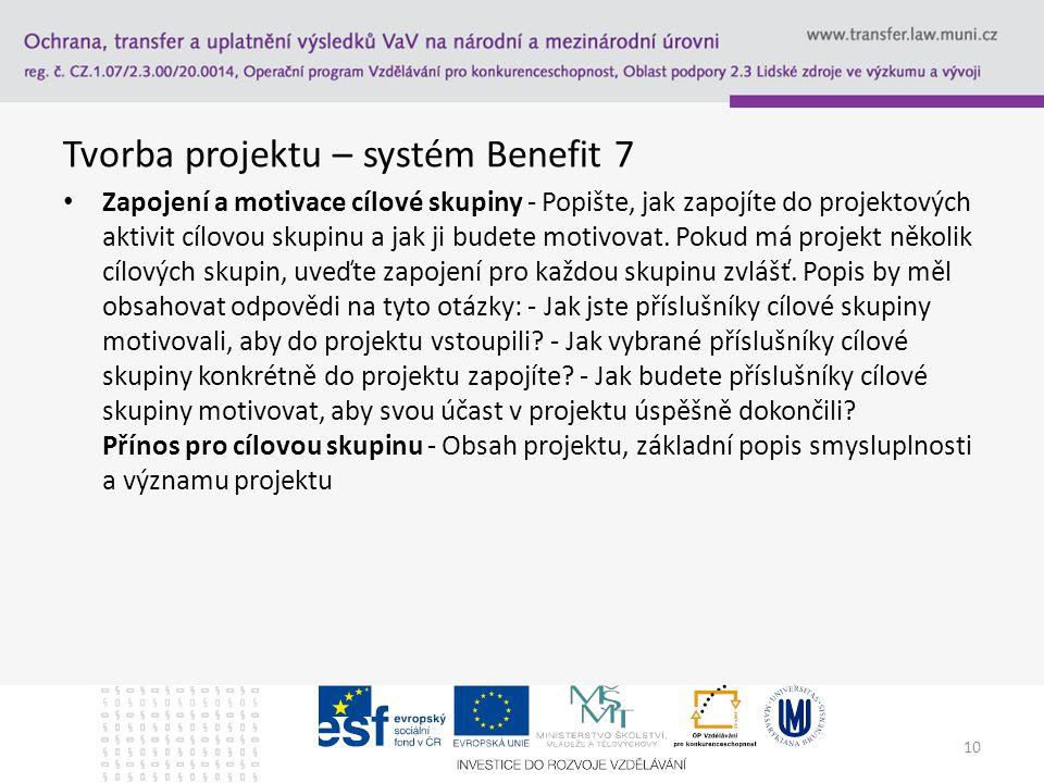 Tvorba projektu – systém Benefit 7 Zapojení a motivace cílové skupiny - Popište, jak zapojíte do projektových aktivit cílovou skupinu a jak ji budete