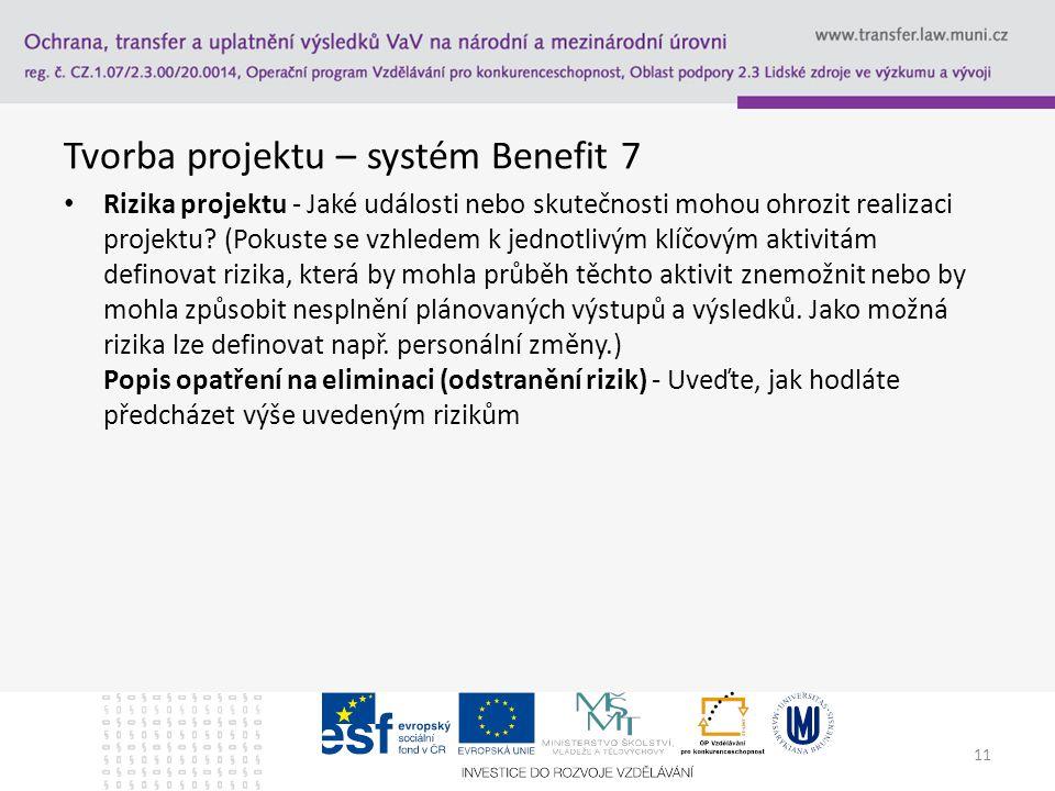 Tvorba projektu – systém Benefit 7 Rizika projektu - Jaké události nebo skutečnosti mohou ohrozit realizaci projektu? (Pokuste se vzhledem k jednotliv