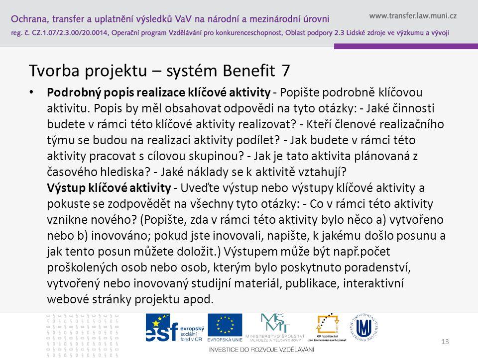 Tvorba projektu – systém Benefit 7 Podrobný popis realizace klíčové aktivity - Popište podrobně klíčovou aktivitu. Popis by měl obsahovat odpovědi na