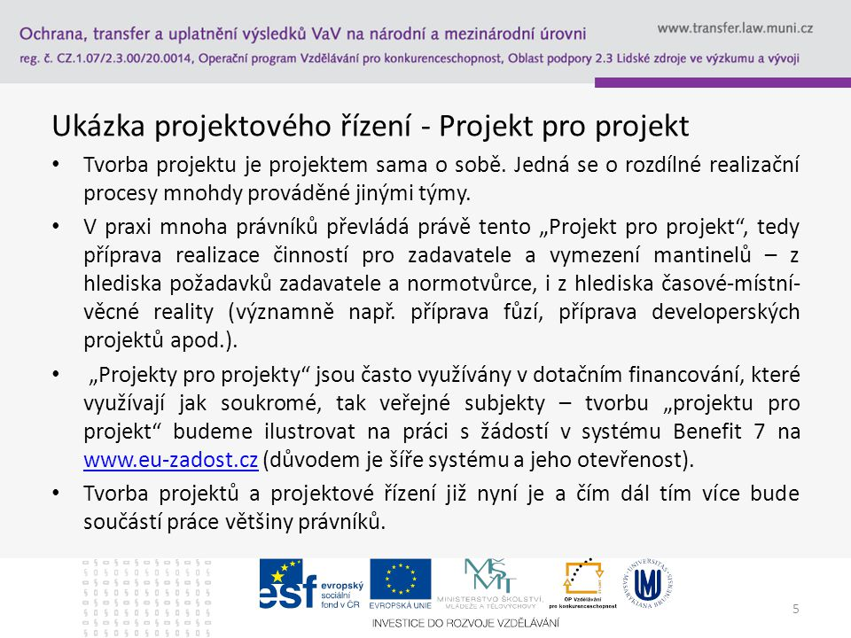 Ukázka projektového řízení - Projekt pro projekt Tvorba projektu je projektem sama o sobě. Jedná se o rozdílné realizační procesy mnohdy prováděné jin