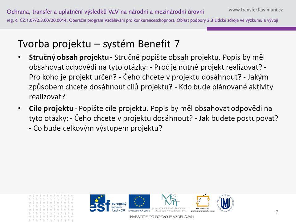 Tvorba projektu – systém Benefit 7 Stručný obsah projektu - Stručně popište obsah projektu. Popis by měl obsahovat odpovědi na tyto otázky: - Proč je