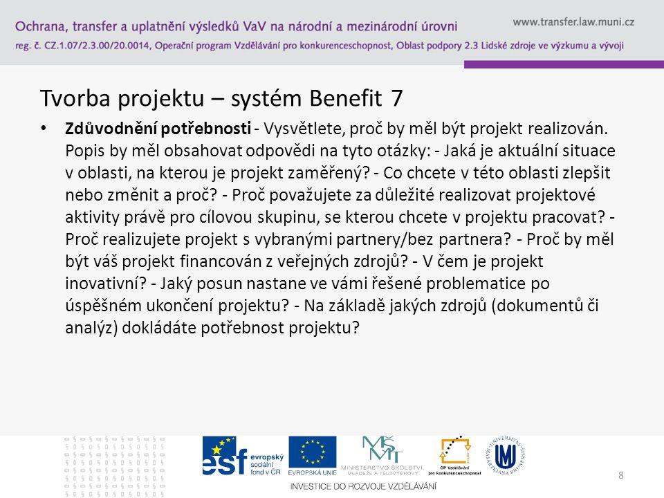 Tvorba projektu – systém Benefit 7 Popis cílové skupiny - Definujte podrobně cílovou skupinu, na kterou se plánované aktivity projektu zaměřují.
