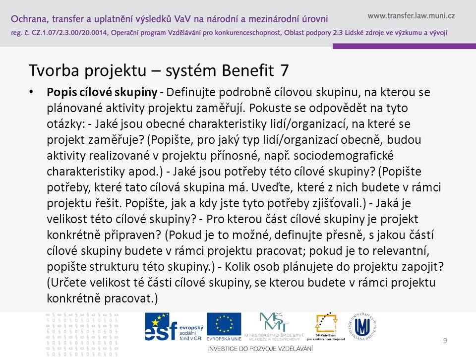 Tvorba projektu – systém Benefit 7 Popis cílové skupiny - Definujte podrobně cílovou skupinu, na kterou se plánované aktivity projektu zaměřují. Pokus