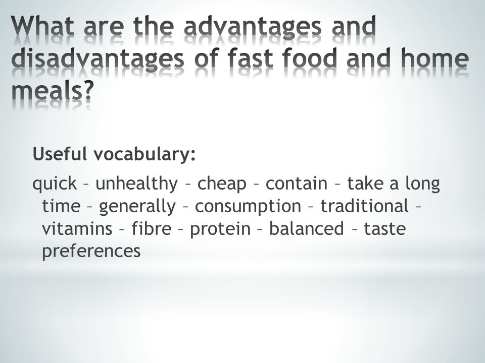 Useful vocabulary: quick – unhealthy – cheap – contain – take a long time – generally – consumption – traditional – vitamins – fibre – protein – balanced – taste preferences