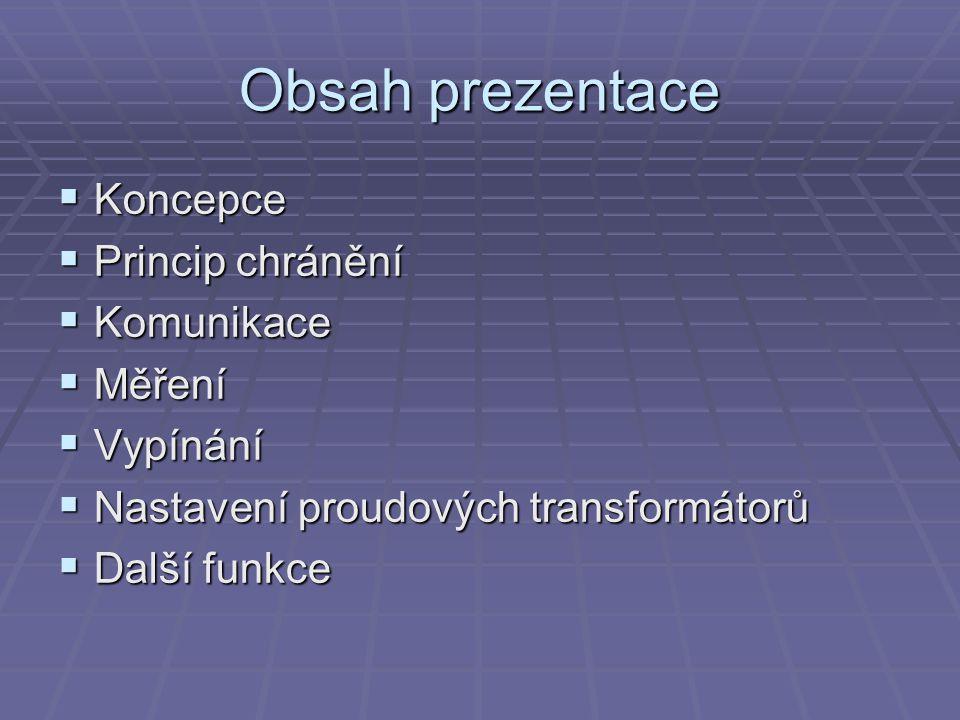 Obsah prezentace  Koncepce  Princip chránění  Komunikace  Měření  Vypínání  Nastavení proudových transformátorů  Další funkce