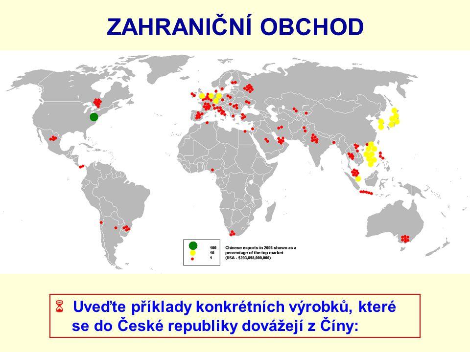 ZAHRANIČNÍ OBCHOD  Uveďte příklady konkrétních výrobků, které se do České republiky dovážejí z Číny: