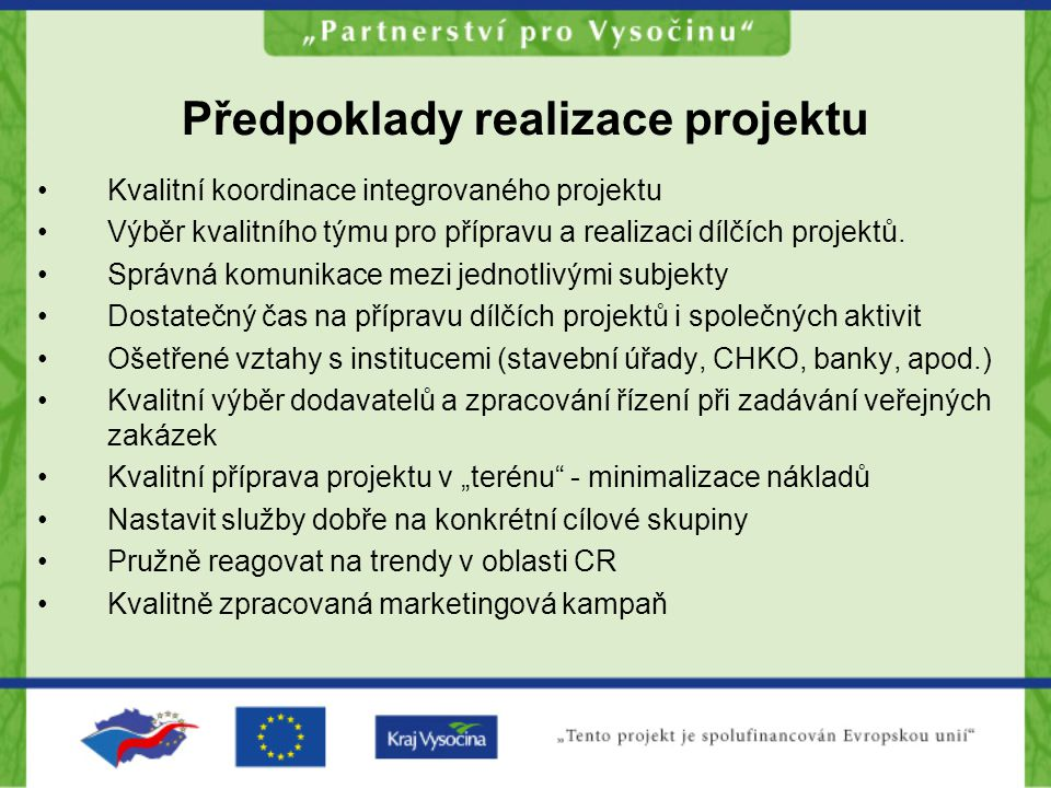 Předpoklady realizace projektu Kvalitní koordinace integrovaného projektu Výběr kvalitního týmu pro přípravu a realizaci dílčích projektů.