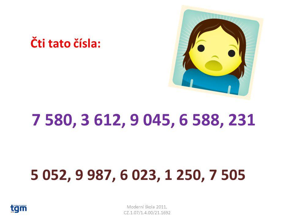Moderní škola 2011, CZ.1.07/1.4.00/21.1692 Čti tato čísla: 7 580, 3 612, 9 045, 6 588, 231 5 052, 9 987, 6 023, 1 250, 7 505