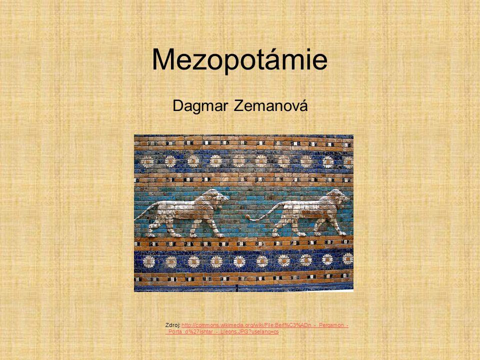 Mezopotámie Dagmar Zemanová Zdroj: http://commons.wikimedia.org/wiki/File:Berl%C3%ADn_-_Pergamon_- _Porta_d%27Ishtar_-_Lleons.JPG?uselang=cshttp://com
