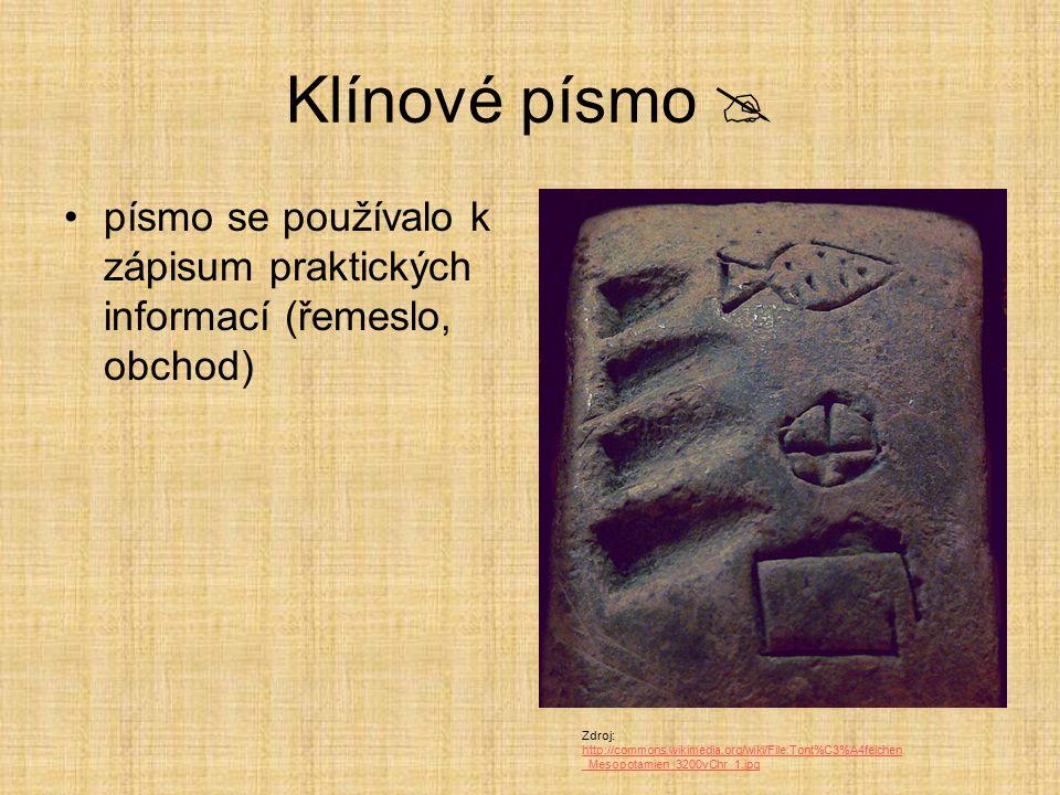 Klínové písmo  písmo se používalo k zápisum praktických informací (řemeslo, obchod) Zdroj: http://commons.wikimedia.org/wiki/File:Tont%C3%A4felchen _