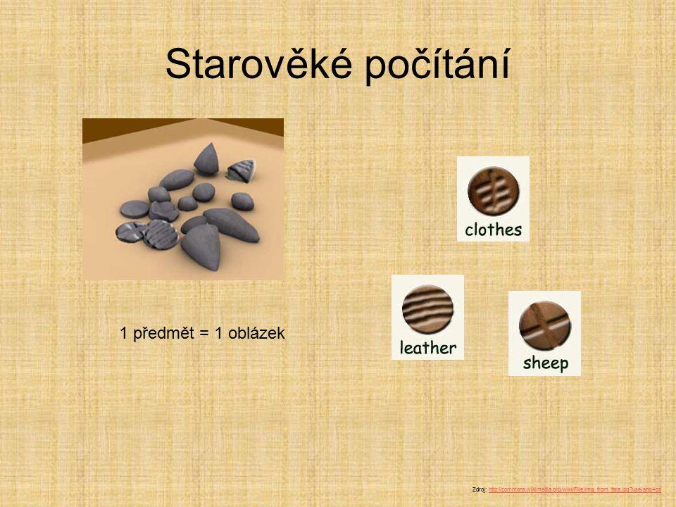 Starověké počítání 1 předmět = 1 oblázek Zdroj: http://commons.wikimedia.org/wiki/File:Img_from_fara.jpg?uselang=cshttp://commons.wikimedia.org/wiki/F
