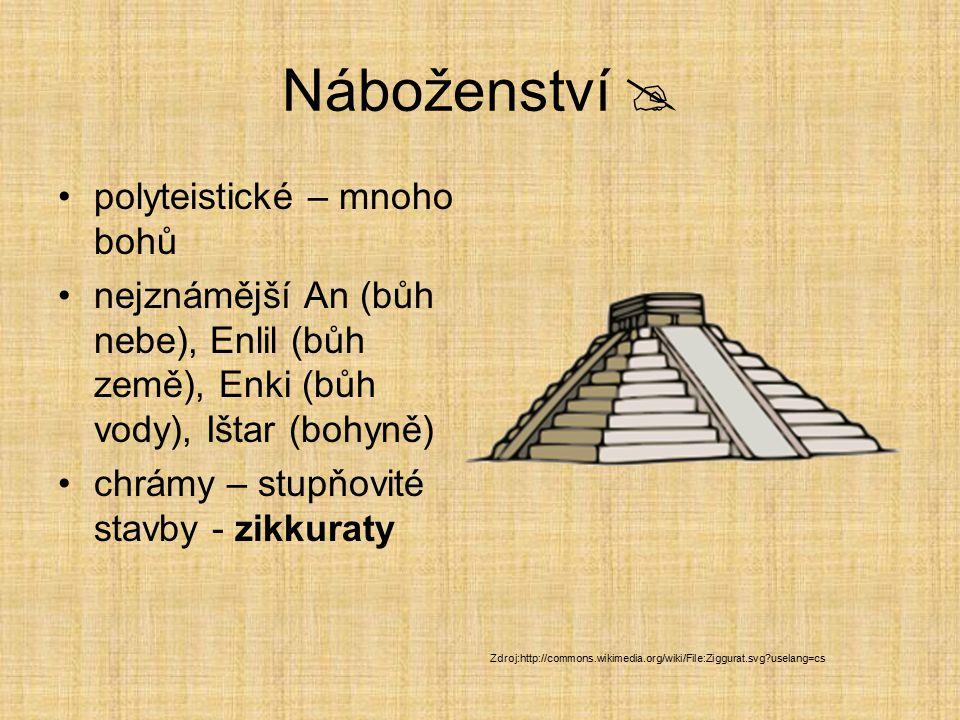 Náboženství  polyteistické – mnoho bohů nejznámější An (bůh nebe), Enlil (bůh země), Enki (bůh vody), Ištar (bohyně) chrámy – stupňovité stavby - zik