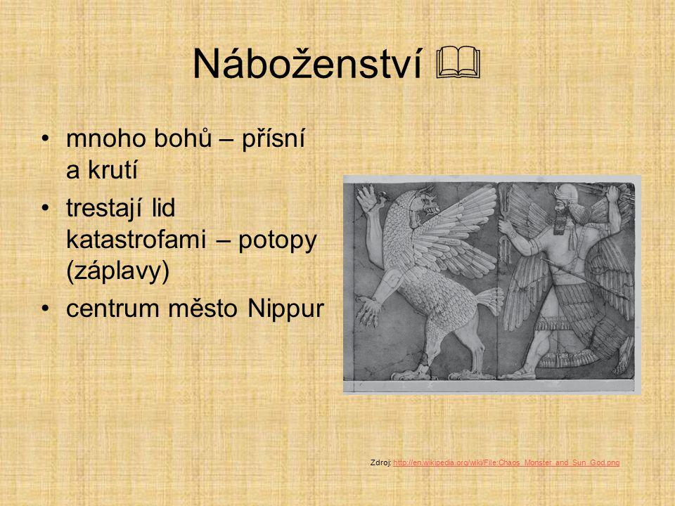 Náboženství  mnoho bohů – přísní a krutí trestají lid katastrofami – potopy (záplavy) centrum město Nippur Zdroj: http://en.wikipedia.org/wiki/File:C
