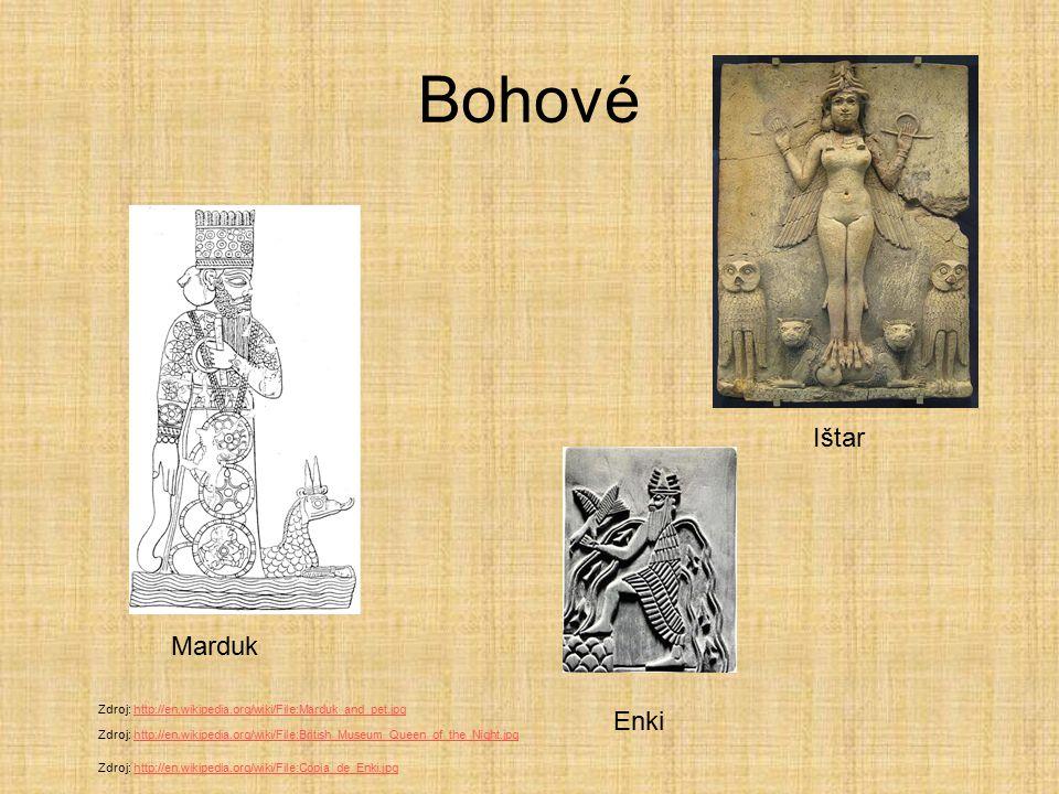 Bohové Marduk Ištar Enki Zdroj: http://en.wikipedia.org/wiki/File:Marduk_and_pet.jpghttp://en.wikipedia.org/wiki/File:Marduk_and_pet.jpg Zdroj: http:/