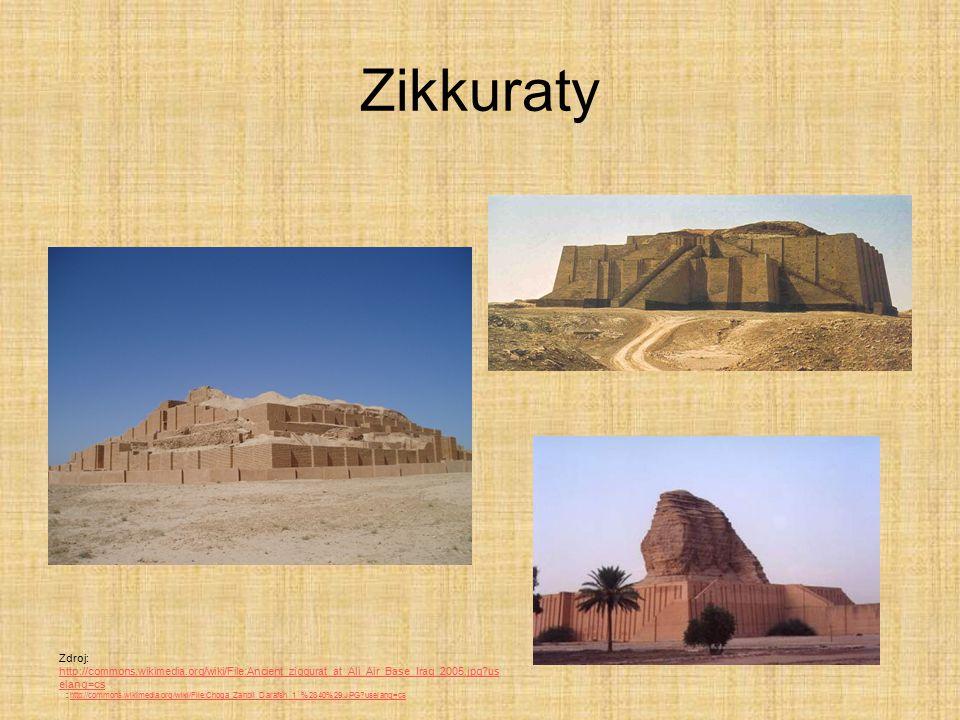 Zikkuraty Zdroj: http://commons.wikimedia.org/wiki/File:Ancient_ziggurat_at_Ali_Air_Base_Iraq_2005.jpg?us elang=cs http://commons.wikimedia.org/wiki/F