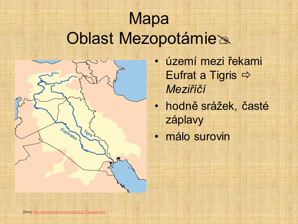 Mapa Oblast Mezopotámie  území mezi řekami Eufrat a Tigris  Meziříčí hodně srážek, časté záplavy málo surovin Zdroj: http://cs.wikipedia.org/wiki/So