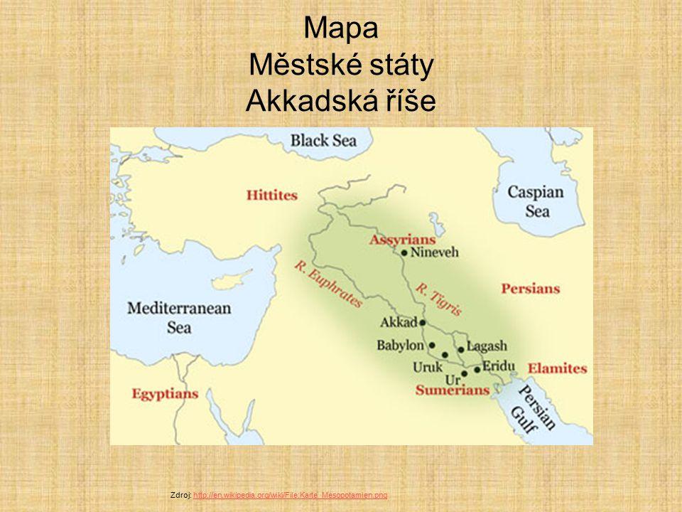 Mapa Městské státy Akkadská říše Zdroj: http://en.wikipedia.org/wiki/File:Karte_Mesopotamien.pnghttp://en.wikipedia.org/wiki/File:Karte_Mesopotamien.p