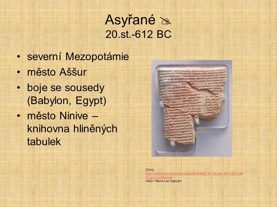 Asyřané  20.st.-612 BC severní Mezopotámie město Aššur boje se sousedy (Babylon, Egypt) město Ninive – knihovna hliněných tabulek Zdroj: http://commo