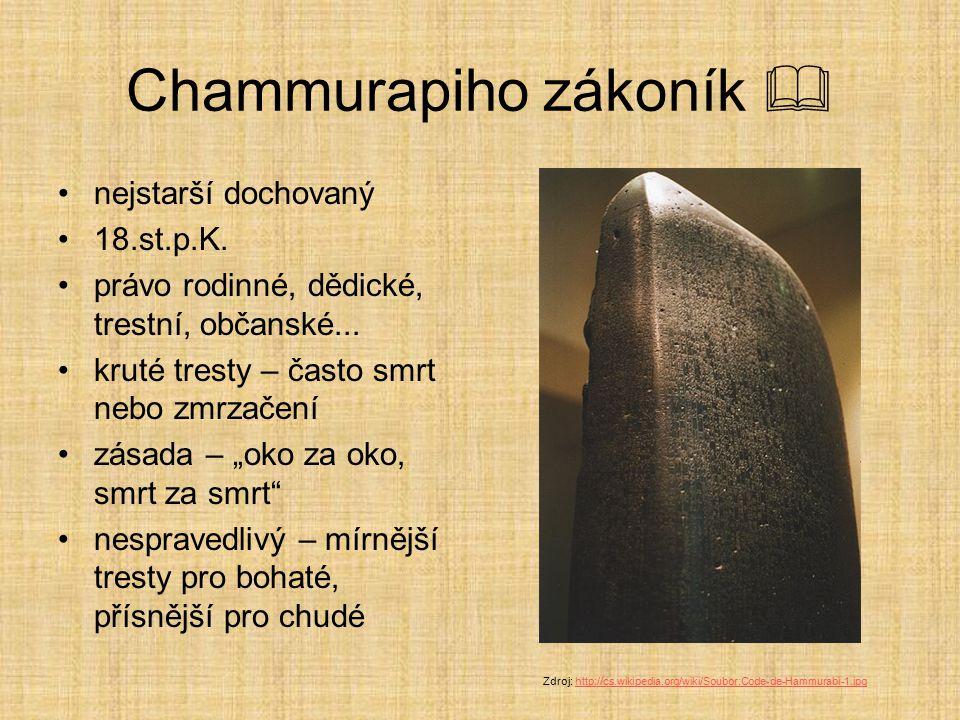 """Chammurapiho zákoník  nejstarší dochovaný 18.st.p.K. právo rodinné, dědické, trestní, občanské... kruté tresty – často smrt nebo zmrzačení zásada – """""""