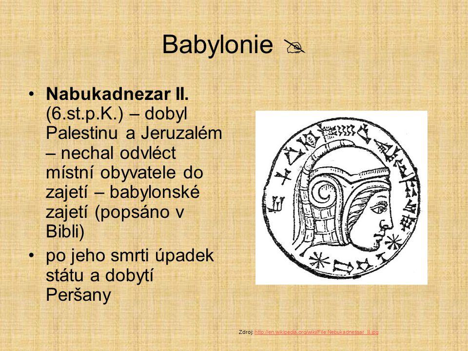 Babylonie  Nabukadnezar II. (6.st.p.K.) – dobyl Palestinu a Jeruzalém – nechal odvléct místní obyvatele do zajetí – babylonské zajetí (popsáno v Bibl