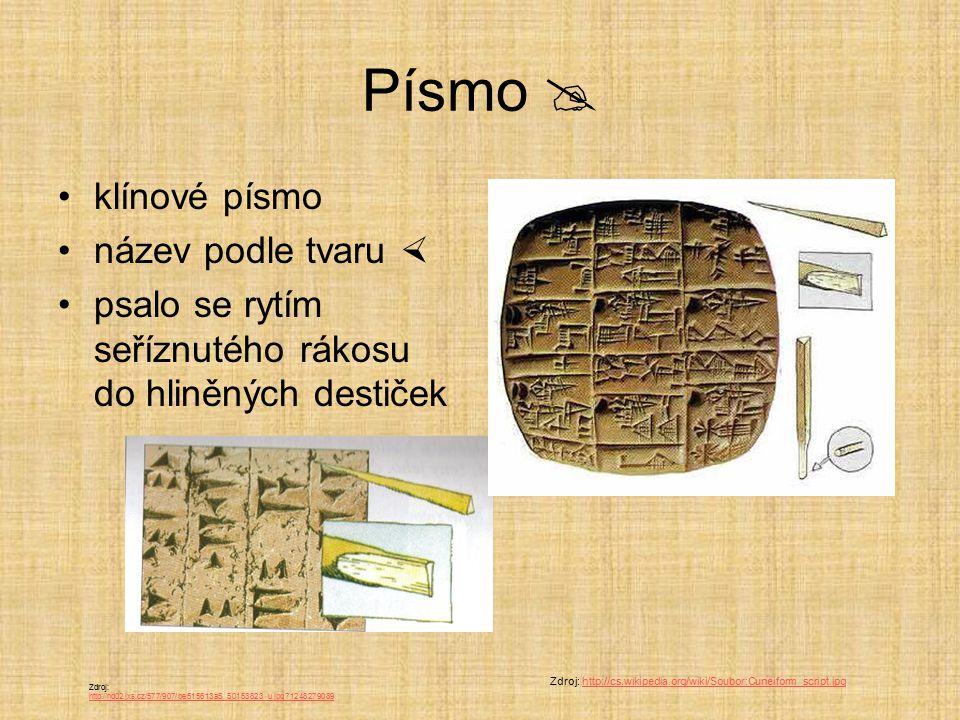 Písmo  klínové písmo název podle tvaru  psalo se rytím seříznutého rákosu do hliněných destiček Zdroj: http://cs.wikipedia.org/wiki/Soubor:Cuneiform