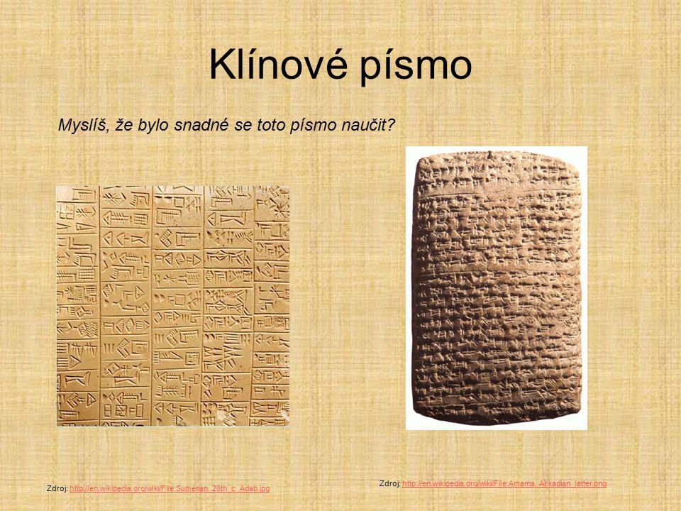 Klínové písmo Zdroj: http://en.wikipedia.org/wiki/File:Sumerian_26th_c_Adab.jpghttp://en.wikipedia.org/wiki/File:Sumerian_26th_c_Adab.jpg Zdroj: http: