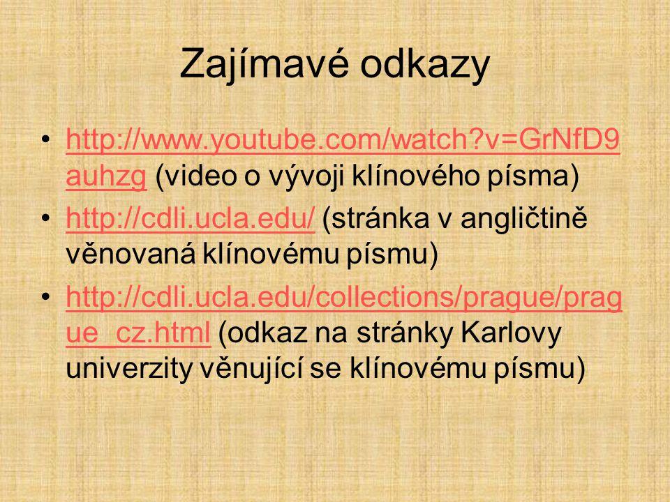 Zajímavé odkazy http://www.youtube.com/watch?v=GrNfD9 auhzg (video o vývoji klínového písma)http://www.youtube.com/watch?v=GrNfD9 auhzg http://cdli.uc