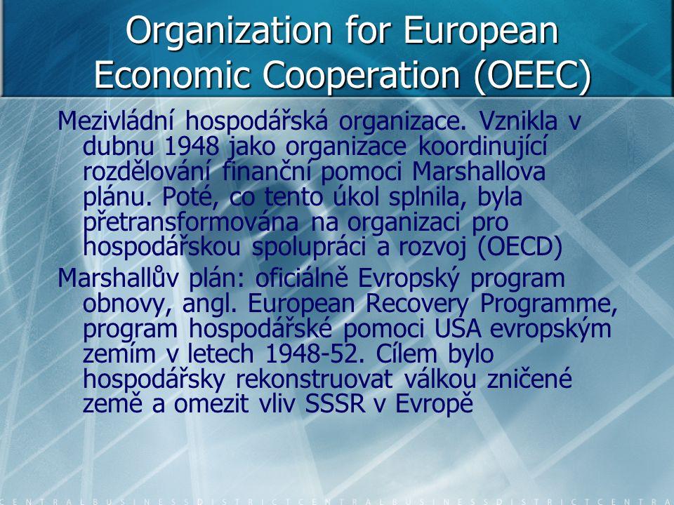 Organization for European Economic Cooperation (OEEC) Mezivládní hospodářská organizace. Vznikla v dubnu 1948 jako organizace koordinující rozdělování