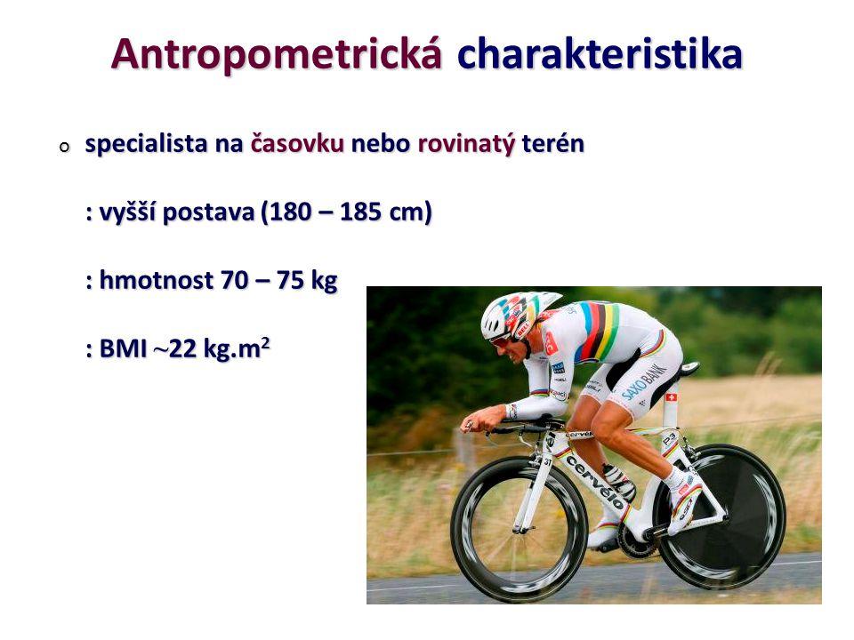 Antropometrická charakteristika o specialista do kopců neboli,,vrchař : nižší postavy (175 – 180 cm) : nižší postavy (175 – 180 cm) : hmotnost 60 – 66 kg : hmotnost 60 – 66 kg : BMI ~ 19-20 kg.m 2 : BMI ~ 19-20 kg.m 2