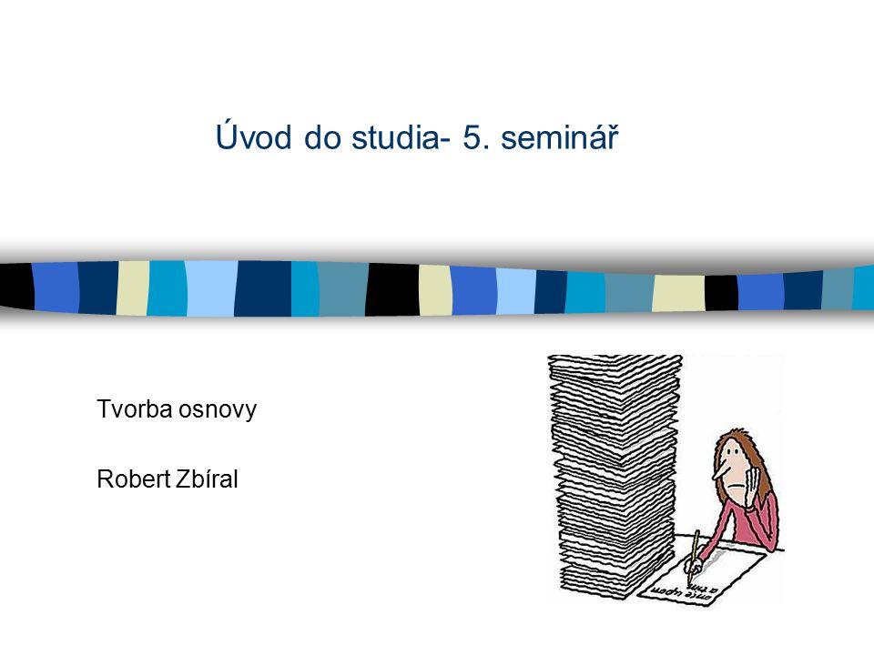 Úvod do studia- 5. seminář Tvorba osnovy Robert Zbíral