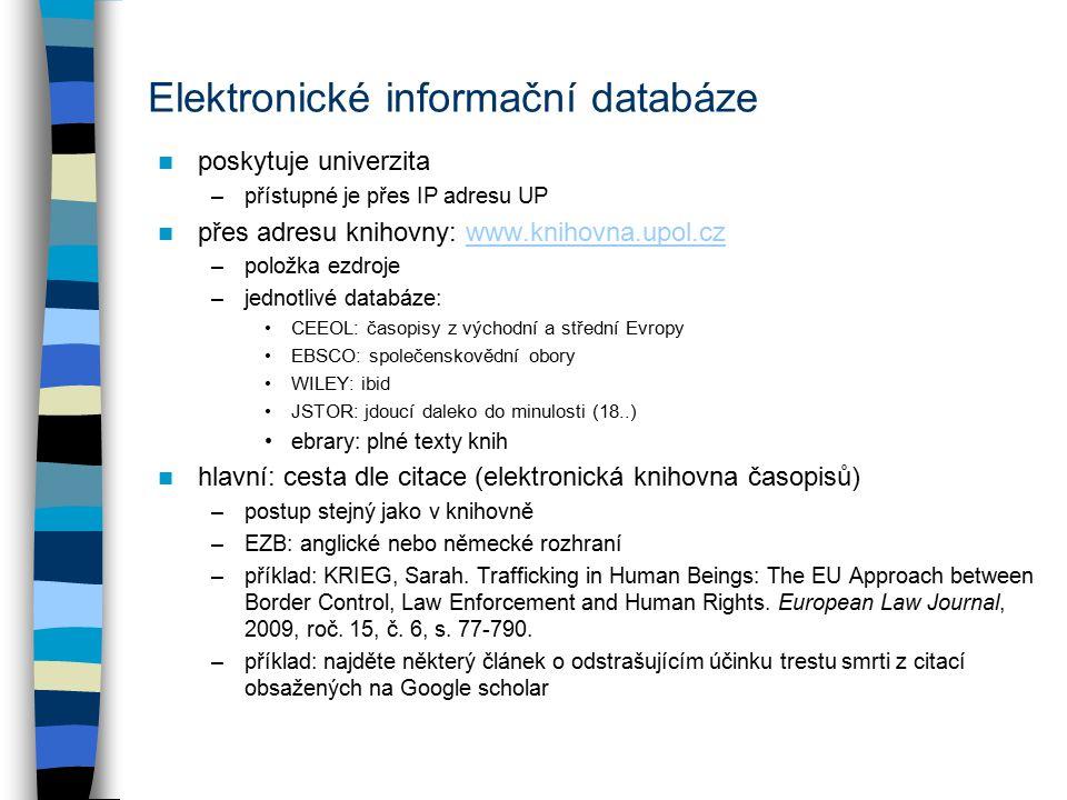 Elektronické informační databáze poskytuje univerzita –přístupné je přes IP adresu UP přes adresu knihovny: www.knihovna.upol.czwww.knihovna.upol.cz –