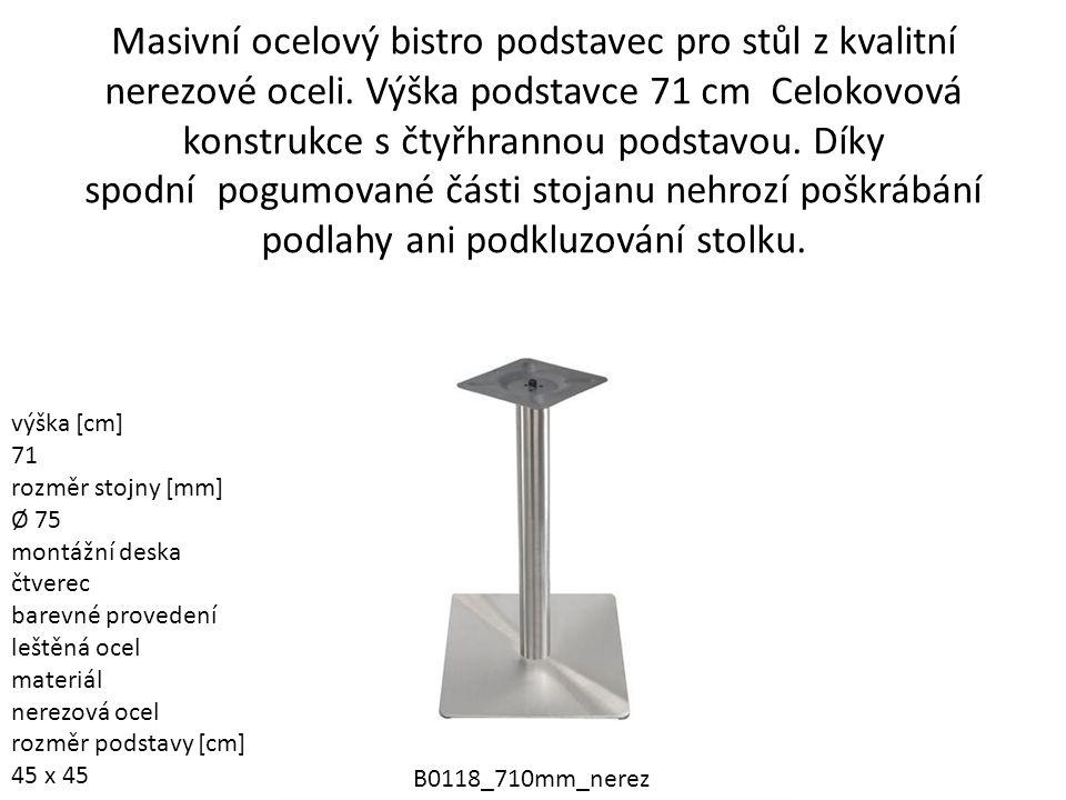 Masivní ocelový bistro podstavec pro stůl z kvalitní nerezové oceli. Výška podstavce 71 cm Celokovová konstrukce s čtyřhrannou podstavou. Díky spodní