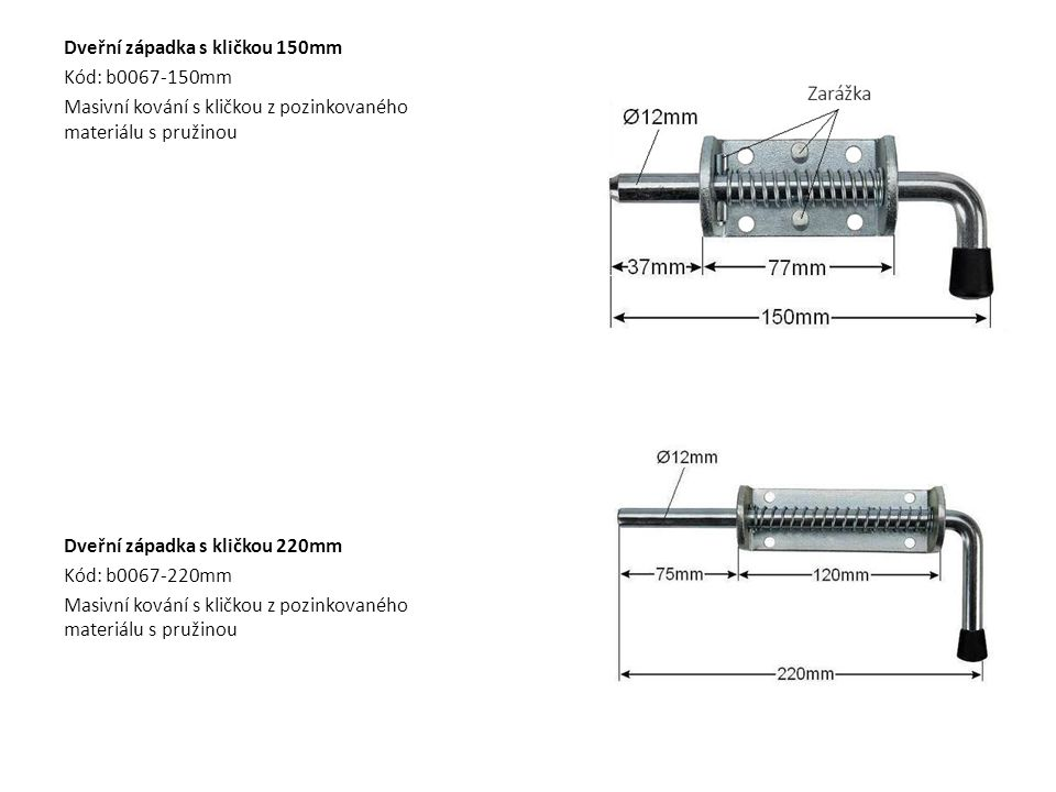 Dveřní západka s kličkou 150mm Kód: b0067-150mm Masivní kování s kličkou z pozinkovaného materiálu s pružinou Dveřní západka s kličkou 220mm Kód: b006